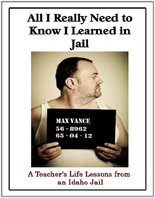 All I Really Need to Know I Learned in Jail