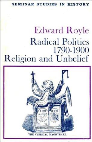 Radical Politics, 1790 1900: Religion And Unbelief