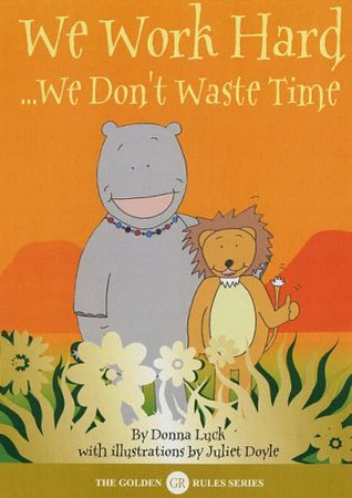 We Work Hard: We Don't Waste Time. by Donna Luck