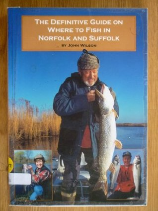 The Definitive Guide On Where To Fish In Norfolk And Suffolk by John