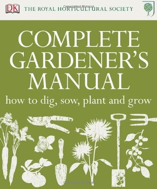 RHS Complete Gardener's Manual: How to Dig, Sow, Plant and Grow