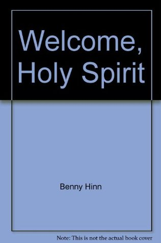 Welcome holy spirit how you can experience the dynamic work of the welcome holy spirit how you can experience the dynamic work of the holy spirit in your life by benny hinn fandeluxe Choice Image