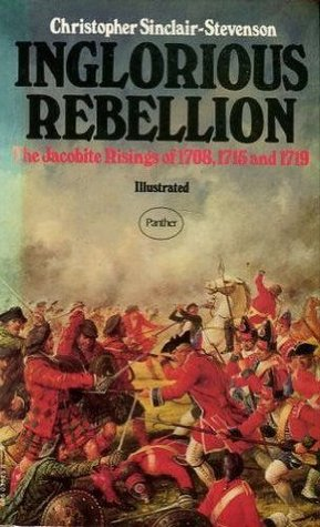 Inglorious Rebellion: The Jacobite Risings of 1708, 1715 and 1719