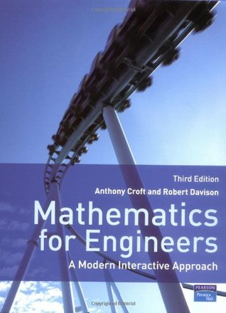 Mathematics for Engineers: A Modern Interactive Approach. Anthony Croft, Robert Davison