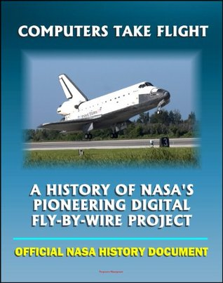 Computers Take Flight: A History of NASA's Pioneering Digital Fly-By-Wire Project - Apollo and Shuttle Computers, Airplanes, Software and Reliability (NASA SP-2000-4224)