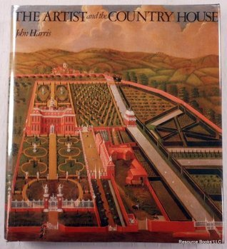The Artist and the Country House: A History of Country House and Garden View Painting in Britain, 1540-1870