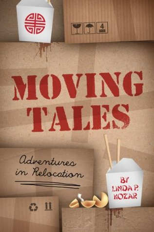 Moving Tales, Adventures in Relocation by Linda P. Kozar