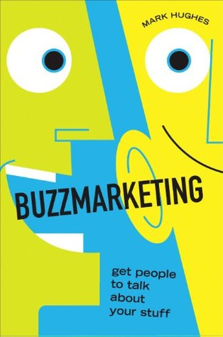 Buzzmarketing Get People To Talk About Your Stuff By Mark Hughes