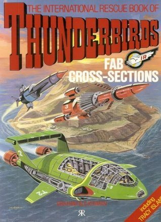 The International Rescue Book Of Thunderbirds : Fab Cross - Sections :