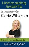 A Conversation with Carrie Wilkerson: The Barefoot Executive (Online Business Success Stories Book 24)