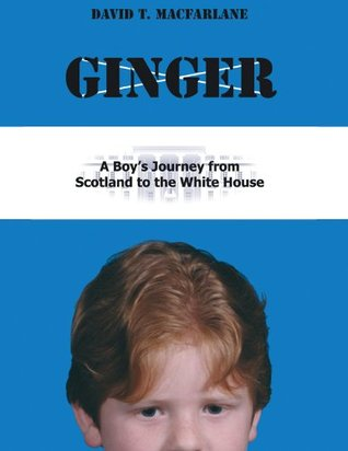 Ginger: A Boy's Journey from Scotland to the White House