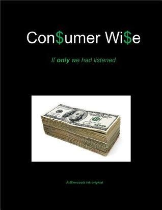 Con$umer Wi$e (Volume 1 )