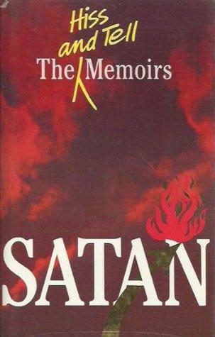 Satan: The Hiss and Tell Memoirs