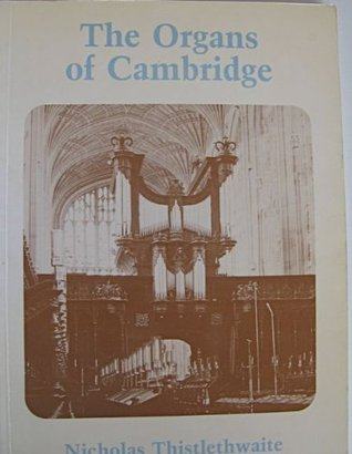 The Organs Of Cambridge: An Illustrated Guide To The Organs Of The University And City Of Cambridge