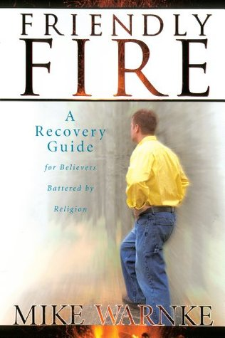 Friendly Fire: A Recovery Guide for Believers Battered by Religion