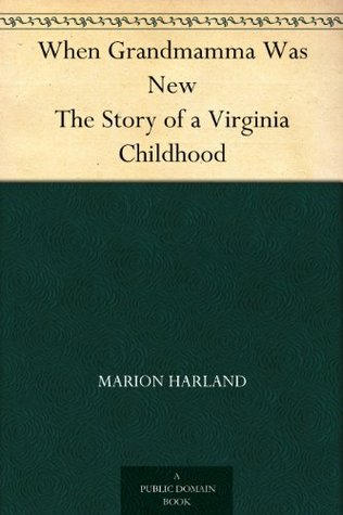 When Grandmamma Was New The Story of a Virginia Childhood