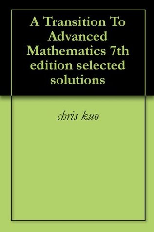A Transition To Advanced Mathematics 7th edition selected solutions
