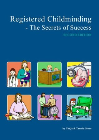 Registered Childminding: The Secrets of Success. Tamsin Stone and Tunja Stone