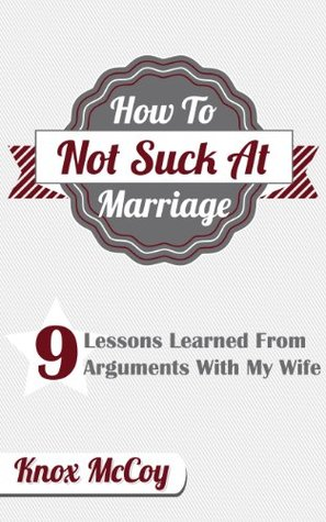 How To Not Suck At Marriage: 9 Lessons Learned Fro...