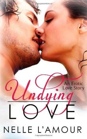 Undying Love by Nelle L'Amour
