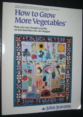 How to Grow More Vegetables Than You Ever Thought Possible on... by John Jeavons