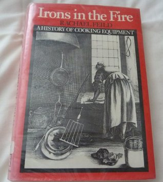 Irons In The Fire: A History Of Cooking Equipment