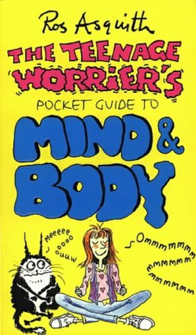 Teenage Worrier's Guide To Mind And Body by Ros Asquith