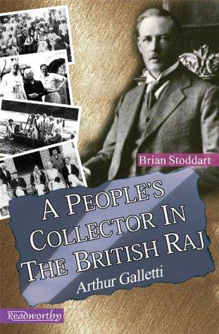 A People's Collector in the British Raj: Arthur Galletti
