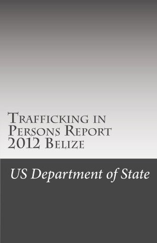 Trafficking in Persons Report 2012 Belize