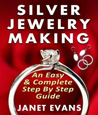 Silver Jewelry Making: An Easy Complete Step by Step Guide
