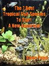 The 7 Best Beginning Tropical Fish Species For Starting A New Aquarium