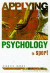 Applying Psychology To Sport (Applying Psychology To...)