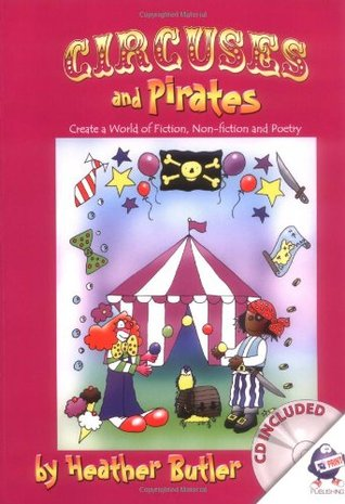 Circuses and Pirates: Create a World of Fiction, Non-fiction and Poetry