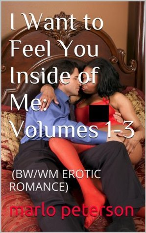 I Want to Feel You Inside of Me: Volumes 1-3