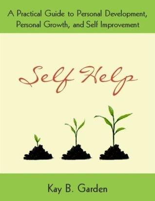 Self Help: A Practical Guide to Personal Development, Personal Growth, and Self Improvement