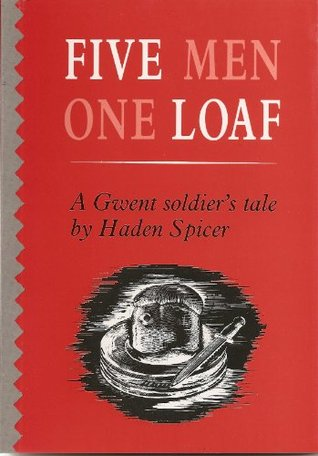 Five Men One Loaf: A Gwent Soldier's Tale