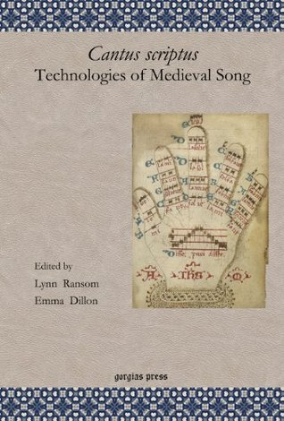 Cantus Scriptus: Technologies of Medieval Song: The Lawrence J. Schoenberg Symposium on Manuscript Studies in the Digital Age, 2010