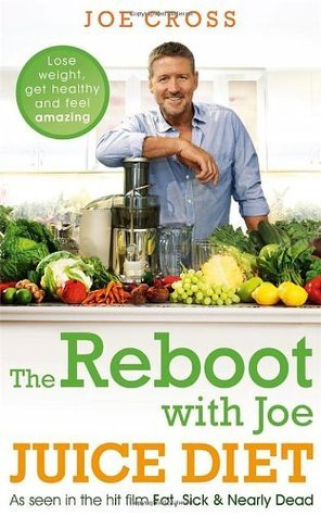 The Reboot with Joe Juice Diet - Lose weight, get healthy and feel amazing: As seen in the hit film 'Fat, Sick & Nearly Dead'
