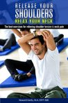 Release Your Shoulders Relax Your Neck. The best exercises for relieving shoulder tension and neck pain.