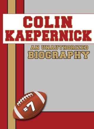 Colin Kaepernick: An Unauthorized Biography
