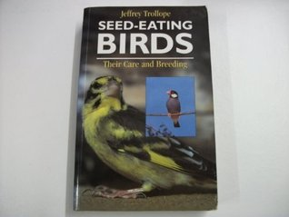 Seed Eating Birds: Their Care And Breeding: Finches And Allied Species Doves, Quail, And Hemipodes
