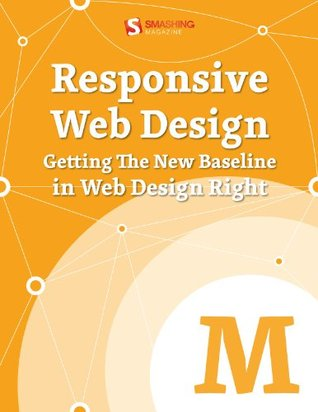 Responsive Web Design: Getting The New Baseline In Web Design Right (Smashing eBooks)