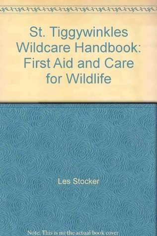 St. Tiggywinkles Wildcare Handbook: First Aid and Care for Wildlife