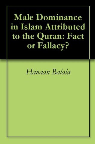Male Dominance in Islam Attributed to the Quran: Fact or Fallacy?