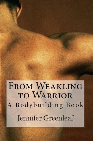 From Weakling to Warrior: A Bodybuilding Book