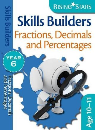 Rising Stars Skills Builders Fractions, Decimals and Percentages Year 6