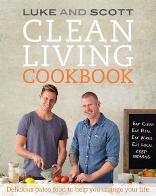 Clean Living Cookbook: Delicious paleo food to help you change your life