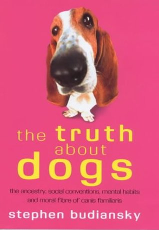 the-truth-about-dogs-the-ancestry-social-conventions-mental-habits-and-moral-fibre-of-canis-familiaris