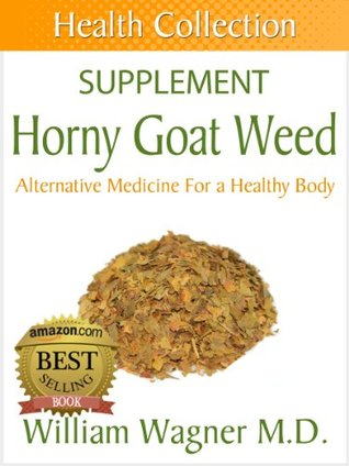 The Horny Goat Weed Supplement: Alternative Medicine for a Healthy Body