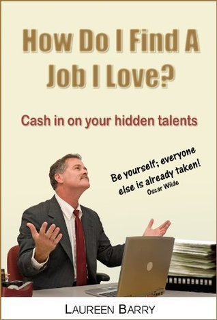 How Do I Find A Job I Love? Cash in on your hidden talents